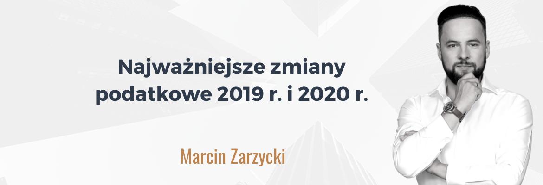 Marcin_Zarzycki_Najważniejsze zmiany podatkowe 2019 r i 2020 r