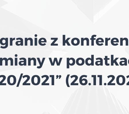 """Nagranie z konferencji """"Zmiany w podatkach 2020/2021"""" (26.11.2020)"""
