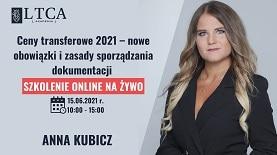 15.06_mala_Ceny transferowe 2021 – nowe obowiązki i zasady sporządzania dokumentacji Anna Kubicz