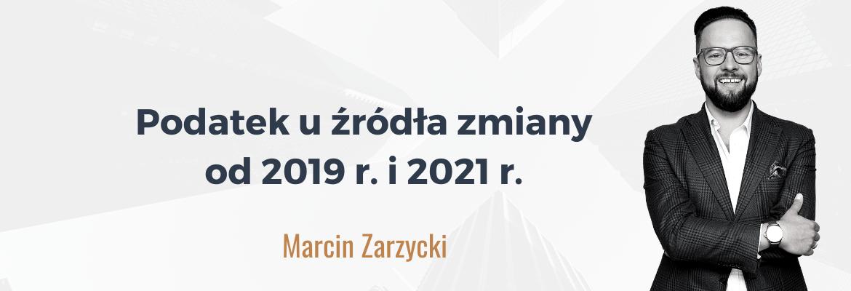 Marcin_Zarzycki_Podatek u źródła zmiany od 2019 r i 2021 r