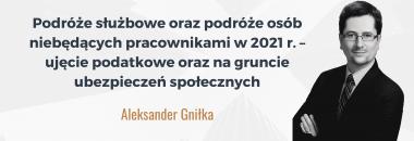 Podróże służbowe oraz podróże osób niebędących pracownikami w 2021 r. – ujęcie podatkowe oraz na gruncie ubezpieczeń społecznych